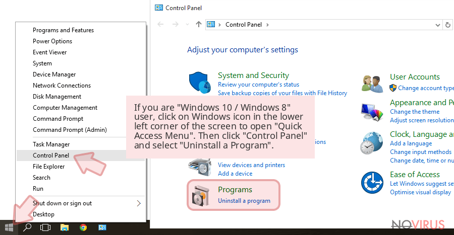 If you are 'Windows 10 / Windows 8' user, click on Windows icon in the lower left corner of the screen to open 'Quick Access Menu'. Then click 'Control Panel' and select 'Uninstall a Program'.